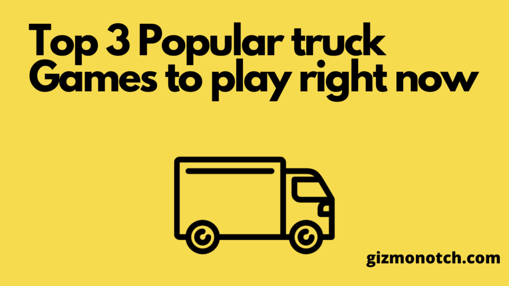 Top 3 Popular truck Games to play right now