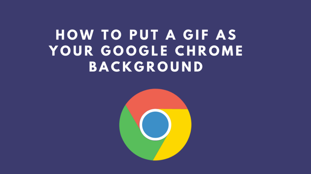 How to put a GIF as your Google Chrome background